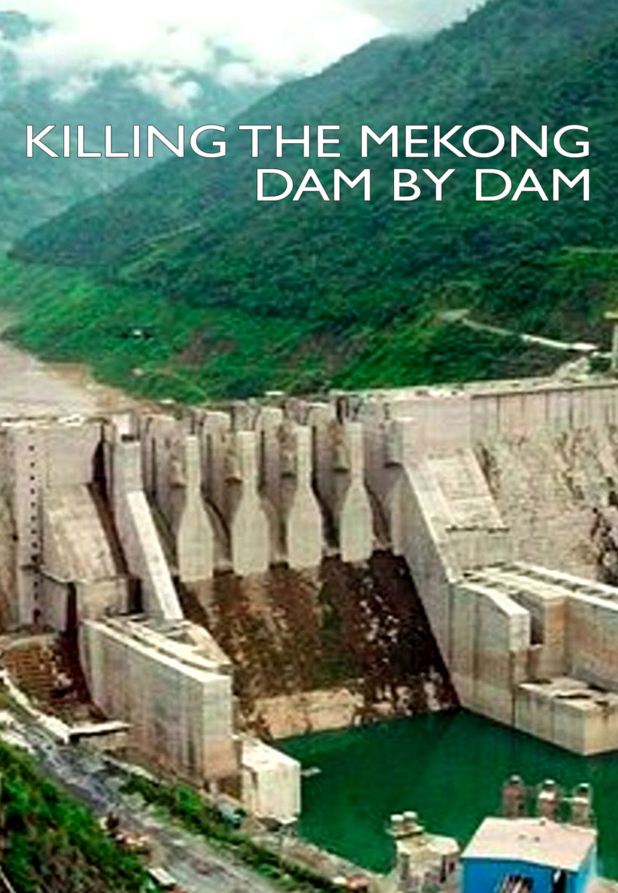 Poster of a large dam serves as a link to the Killing the Mekong Dam by Dam film page