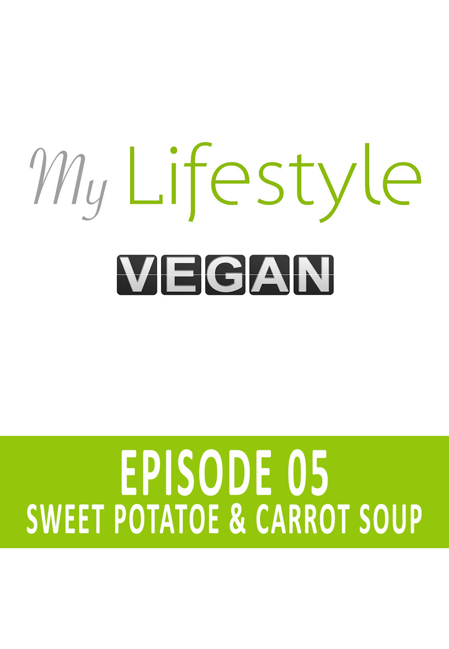 Poster for My Lifestyle Vegan Episode 5 - Sweet Potato and Carrot soup serves as link to film page